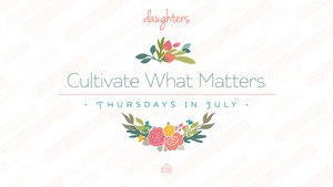 Cultivate What Matters